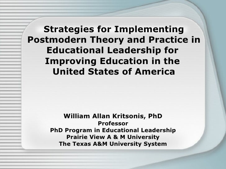Strategies for Implementing Postmodern Theory and Practice in Educational Leadership for  Improving Education in the  Unit...
