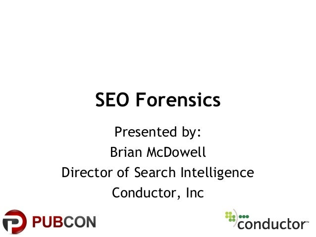 SEO Forensics Presented by: Brian McDowell Director of Search Intelligence Conductor, Inc