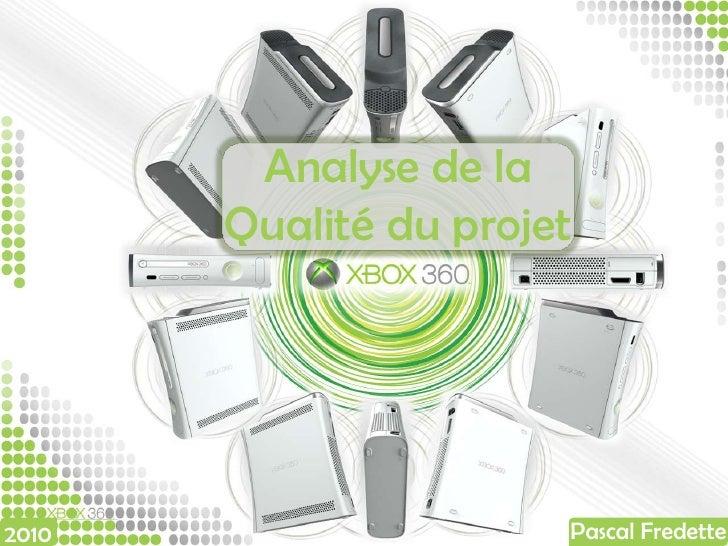Analyse de la Qualité du projet<br />Pascal Fredette<br />2010<br />
