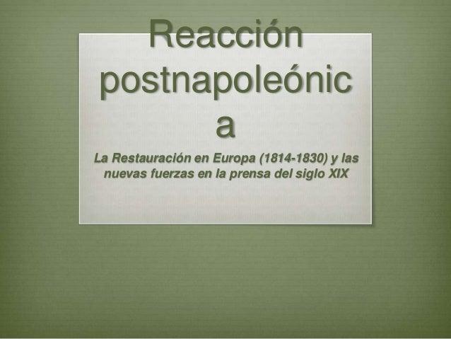 Reacciónpostnapoleónic      aLa Restauración en Europa (1814-1830) y las nuevas fuerzas en la prensa del siglo XIX