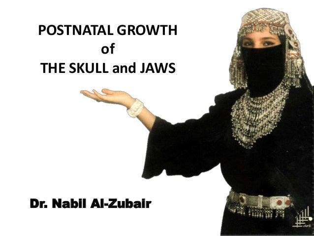 POSTNATAL GROWTHofTHE SKULL and JAWSDr. Nabil Al-Zubair