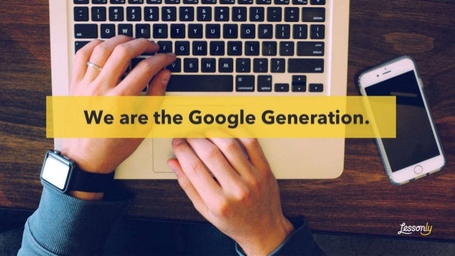 We are the Google Generation.