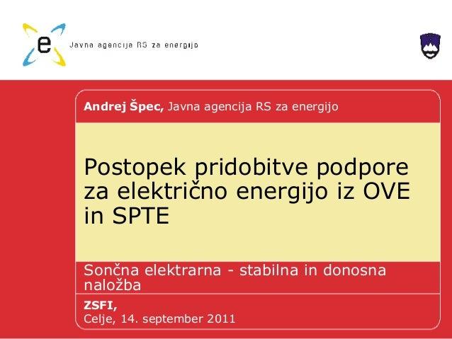 Postopek pridobitve podpore za električno energijo iz OVE in SPTE Sončna elektrarna - stabilna in donosna naložba Andrej Š...