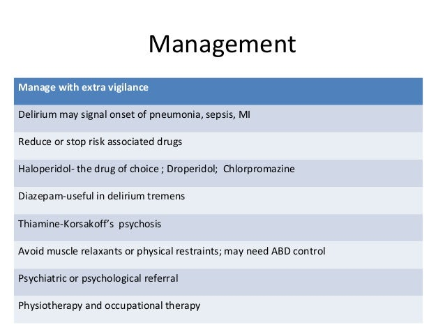 Management Manage with extra vigilance Delirium may signal onset of pneumonia, sepsis, MI Reduce or stop risk associated d...