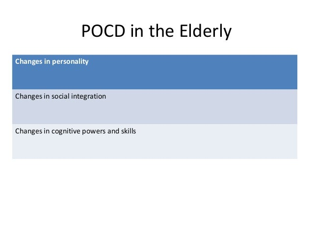 POCD in the Elderly Changes in personality Changes in social integration Changes in cognitive powers and skills