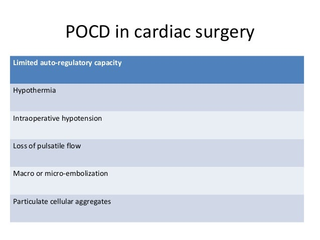 POCD in cardiac surgery Limited auto-regulatory capacity Hypothermia Intraoperative hypotension Loss of pulsatile flow Mac...