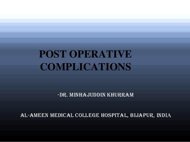 POST OPERATIVE COMPLICATIONS -Dr. Minhajuddin Khurram Al-Ameen Medical College Hospital, Bijapur, IndIA