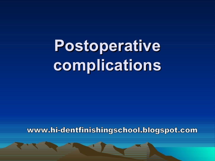 Postoperative complications www.hi-dentfinishingschool.blogspot.com