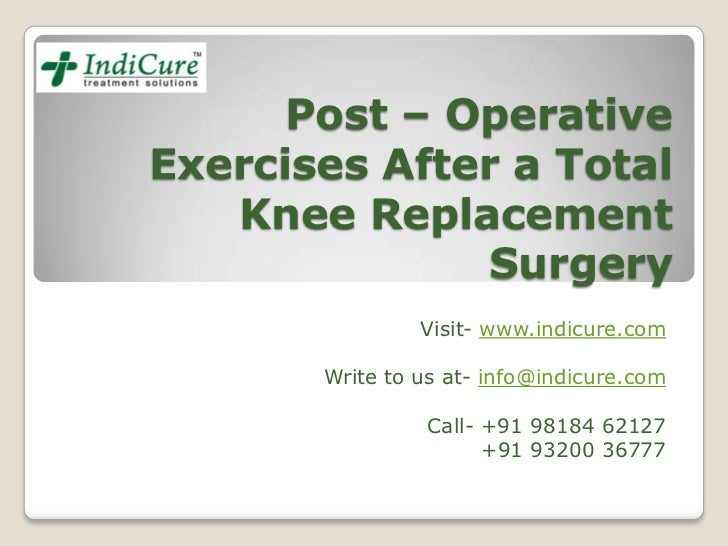 Post – OperativeExercises After a Total   Knee Replacement              Surgery                Visit- www.indicure.com    ...