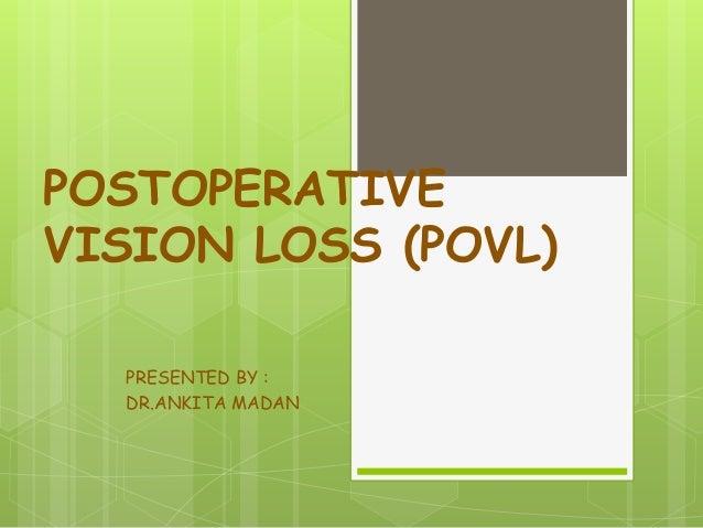 POSTOPERATIVE VISION LOSS (POVL) PRESENTED BY : DR.ANKITA MADAN