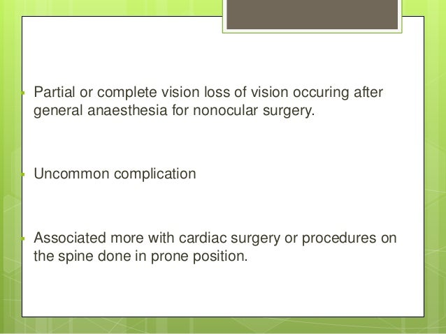  Partial or complete vision loss of vision occuring after general anaesthesia for nonocular surgery.  Uncommon complicat...
