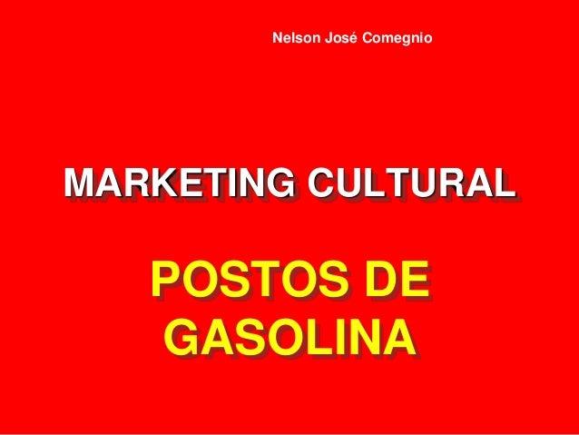 MARKETING CULTURAL POSTOS DE GASOLINA Nelson José Comegnio