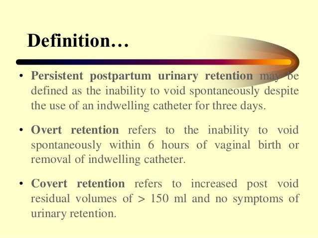 urinary retention Urinary retention is an inability to completely empty the bladder onset can be sudden or gradual when of sudden onset, symptoms include an inability to urinate and lower abdominal pain.