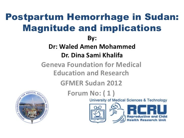 Postpartum Hemorrhage in Sudan:   Magnitude and implications                     By:        Dr: Waled Amen Mohammed       ...