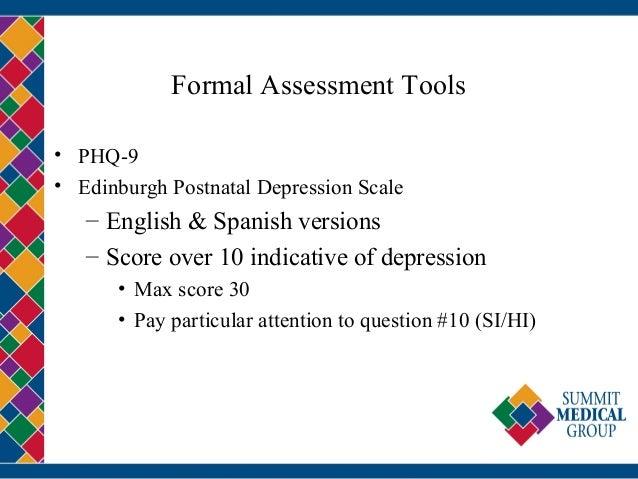 Formal Assessment Tools • PHQ-9 • Edinburgh Postnatal Depression Scale – English & Spanish versions – Score over 10 indica...