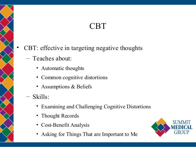CBT • CBT: effective in targeting negative thoughts – Teaches about: • Automatic thoughts • Common cognitive distortions •...
