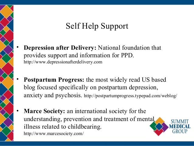 Self Help Support • Depression after Delivery: National foundation that provides support and information for PPD. http://w...