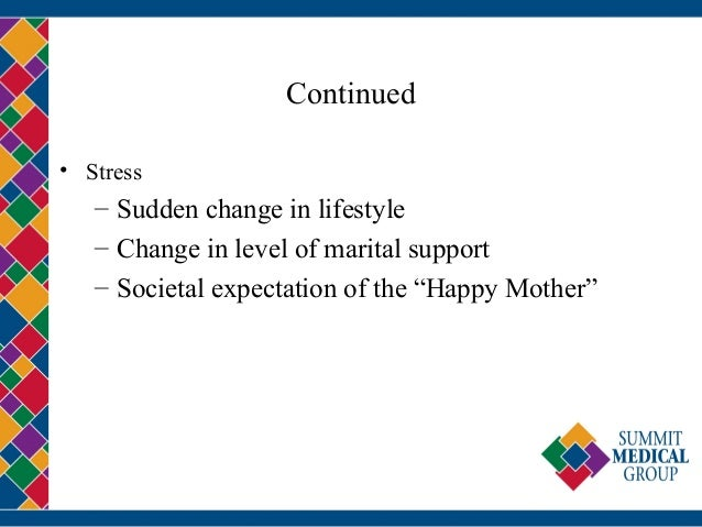 """Continued • Stress – Sudden change in lifestyle – Change in level of marital support – Societal expectation of the """"Happy ..."""