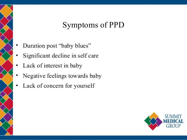 """Symptoms of PPD • Duration post """"baby blues"""" • Significant decline in self care • Lack of interest in baby • Negative feel..."""