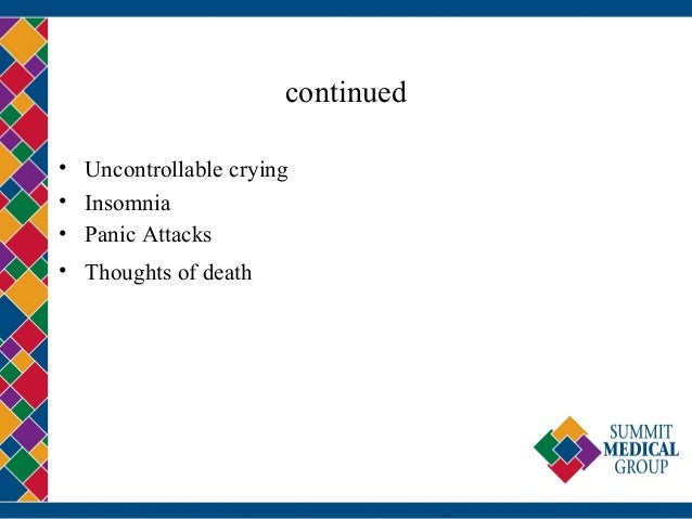 continued • Uncontrollable crying • Insomnia • Panic Attacks • Thoughts of death