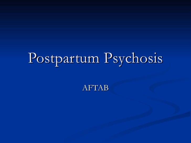 Postpartum Psychosis       AFTAB