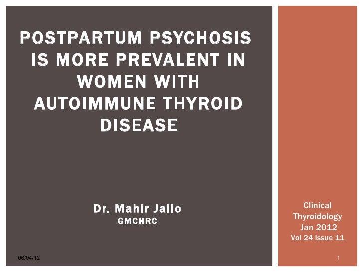 POSTPARTUM PSYCHOSIS IS MORE PREVALENT IN     WOMEN WITH AUTOIMMUNE THYROID       DISEASE           Dr. Mahir Jallo      C...
