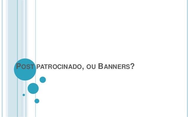 POST PATROCINADO, OU BANNERS?