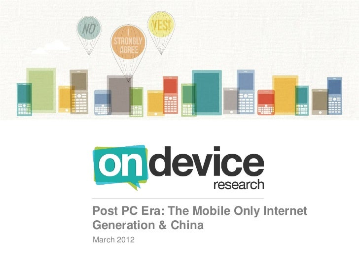 Post PC Era: The Mobile Only InternetGeneration & ChinaMarch 2012