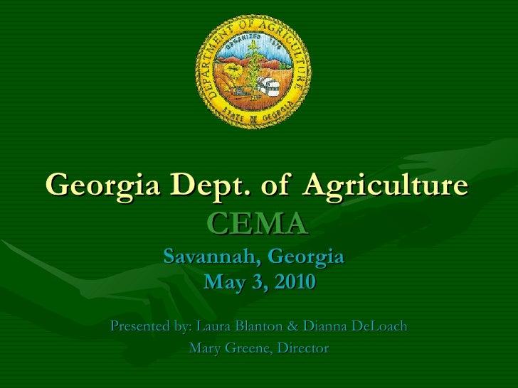 Georgia Dept. of Agriculture CEMA Savannah, Georgia   May 3, 2010 Presented by: Laura Blanton & Dianna DeLoach Mary Greene...