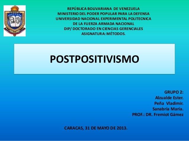 POSTPOSITIVISMO REPÚBLICA BOLIVARIANA DE VENEZUELA MINISTERIO DEL PODER POPULAR PARA LA DEFENSA UNIVERSIDAD NACIONAL EXPER...