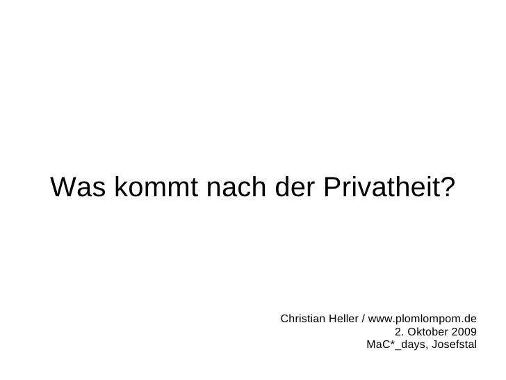 Was kommt nach der Privatheit?                     Christian Heller / www.plomlompom.de                                   ...