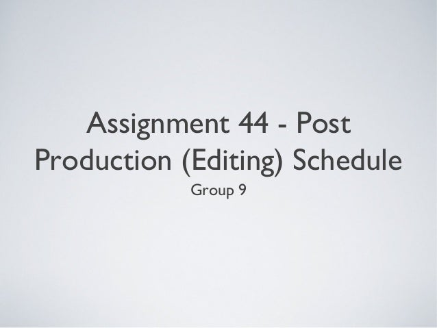 Assignment 44 - Post Production (Editing) Schedule Group 9
