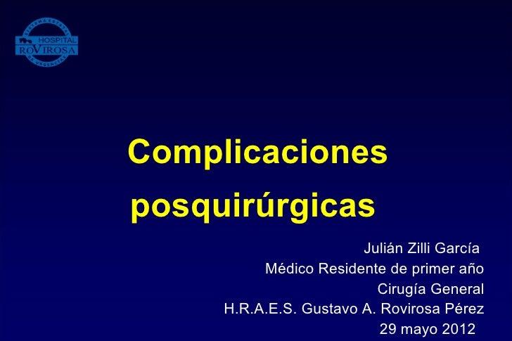 Complicacionesposquirúrgicas                        Julián Zilli García          Médico Residente de primer año           ...