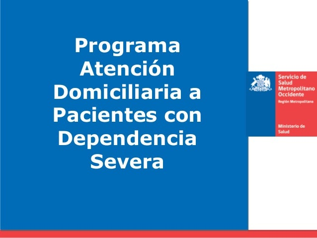 Programa Atención Domiciliaria a Pacientes con Dependencia Severa