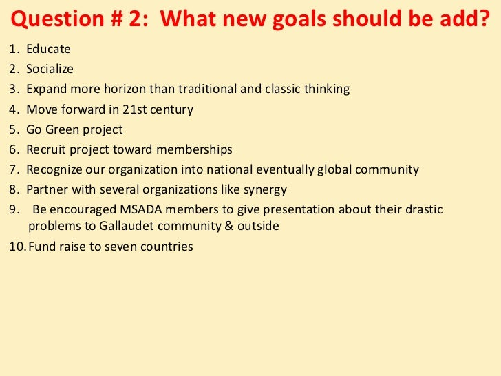 Question # 2: What new goals should be add?1. Educate2. Socialize3. Expand more horizon than traditional and classic think...