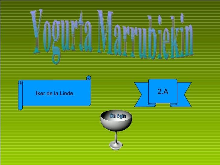 Yogurta Marrubiekin Iker de la Linde 2.A On Egin