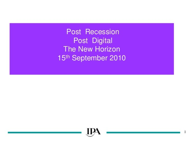 1 Post Recession Post Digital The New Horizon 15th September 2010