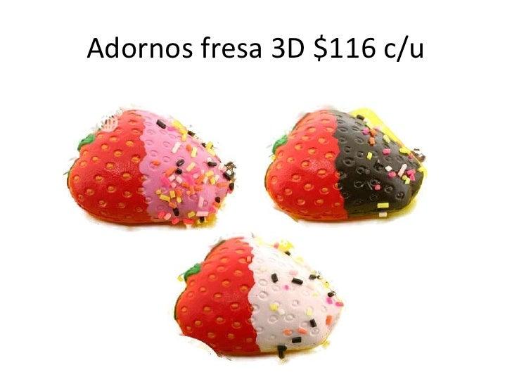 Adornos fresa 3D $116 c/u<br />