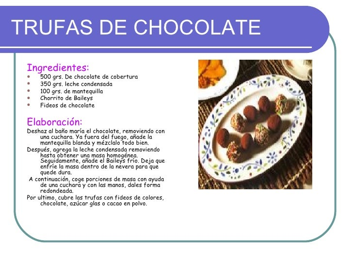 TRUFAS DE CHOCOLATE Ingredientes:    500 grs. De chocolate de cobertura    350 grs. leche condensada    100 grs. de man...
