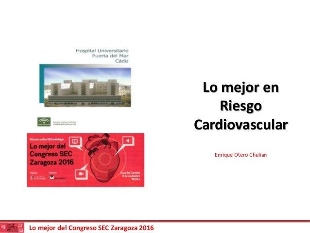 Lo mejor del Congreso SEC Zaragoza 2016 Lo mejor en Riesgo Cardiovascular Enrique Otero Chulian