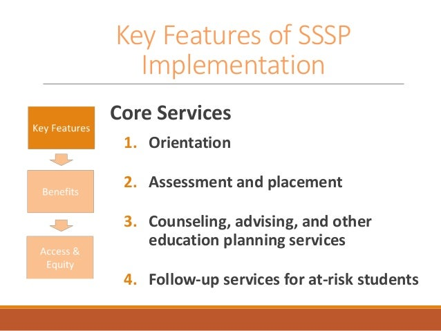 Key Features of SSSP Implementation Core Services 1. Orientation 2. Assessment and placement 3. Counseling, advising, and ...