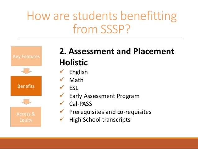 How are students benefitting from SSSP? 2. Assessment and Placement Holistic  English  Math  ESL  Early Assessment Pro...
