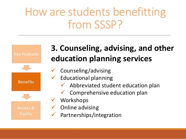 How are students benefitting from SSSP? 3. Counseling, advising, and other education planning services  Counseling/advisi...