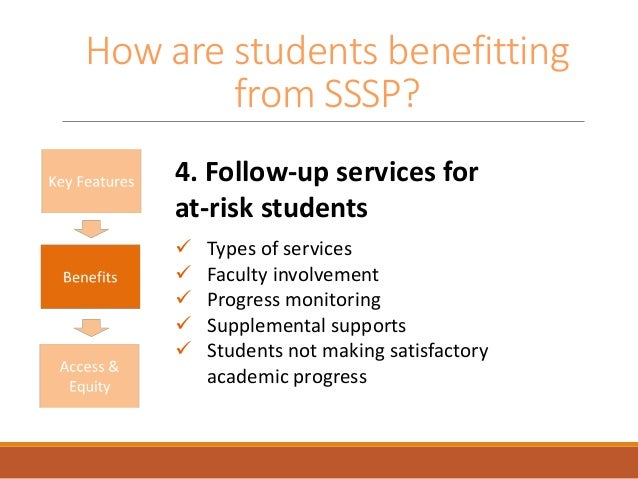 How are students benefitting from SSSP? 4. Follow-up services for at-risk students  Types of services  Faculty involveme...