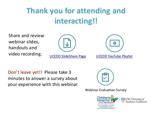 Thank you for attending and interacting!! UCEDD SlideShare Page UCEDD YouTube Playlist Webinar Evaluation Survey Share and...