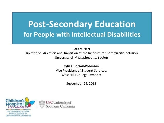 Post-Secondary Education for People with Intellectual Disabilities Debra Hart Director of Education and Transition at the ...