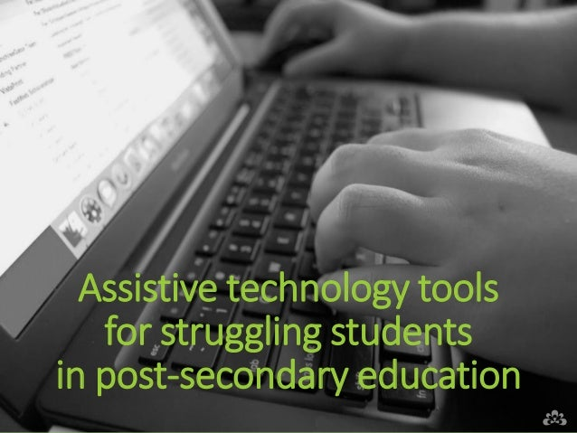 Assistive technology tools for struggling students in post-secondary education