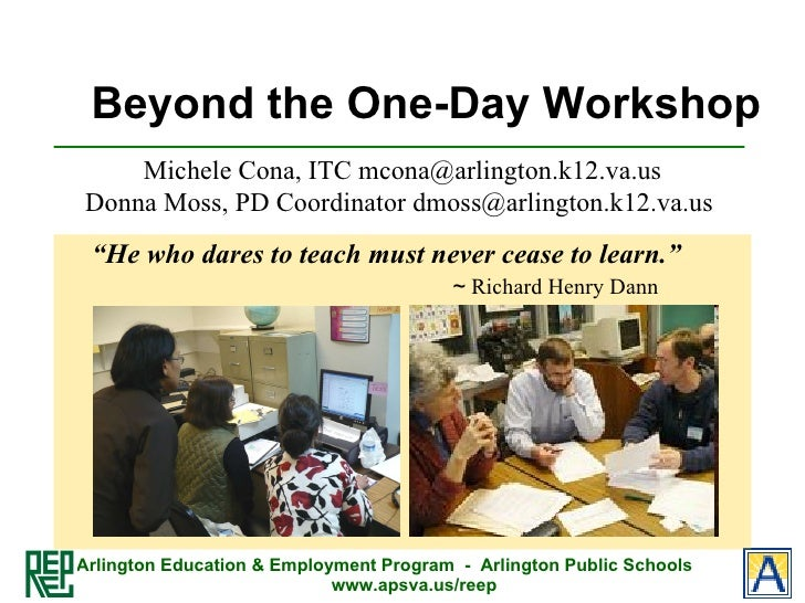 "Beyond the One-Day Workshop <ul><li>"" He who dares to teach must never cease to learn.""     ~  Richard Henry Dann </li></u..."