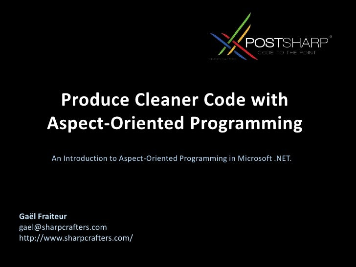 An Introduction to Aspect-Oriented Programming in Microsoft .NET.<br />Produce Cleaner Code with Aspect-Oriented Programmi...