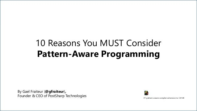 #1 pattern-aware compiler extension to C#/VB 10 Reasons You MUST Consider Pattern-Aware Programming By Gael Fraiteur (@gfr...